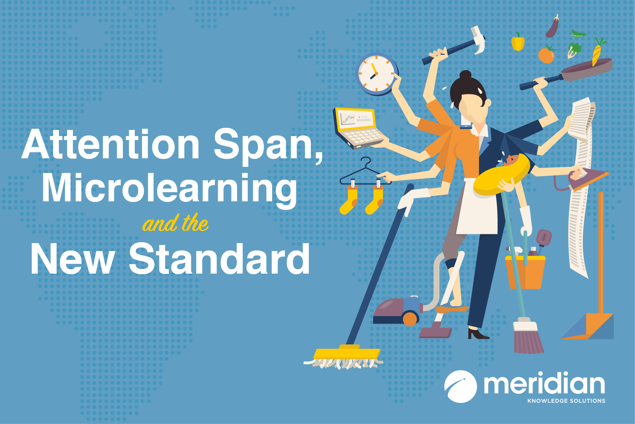 ATTENTION SPAN, MICROLEARNING AND THE NEW STANDARD