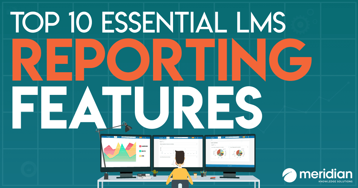 The Top 10 Essential LMS Reporting Features